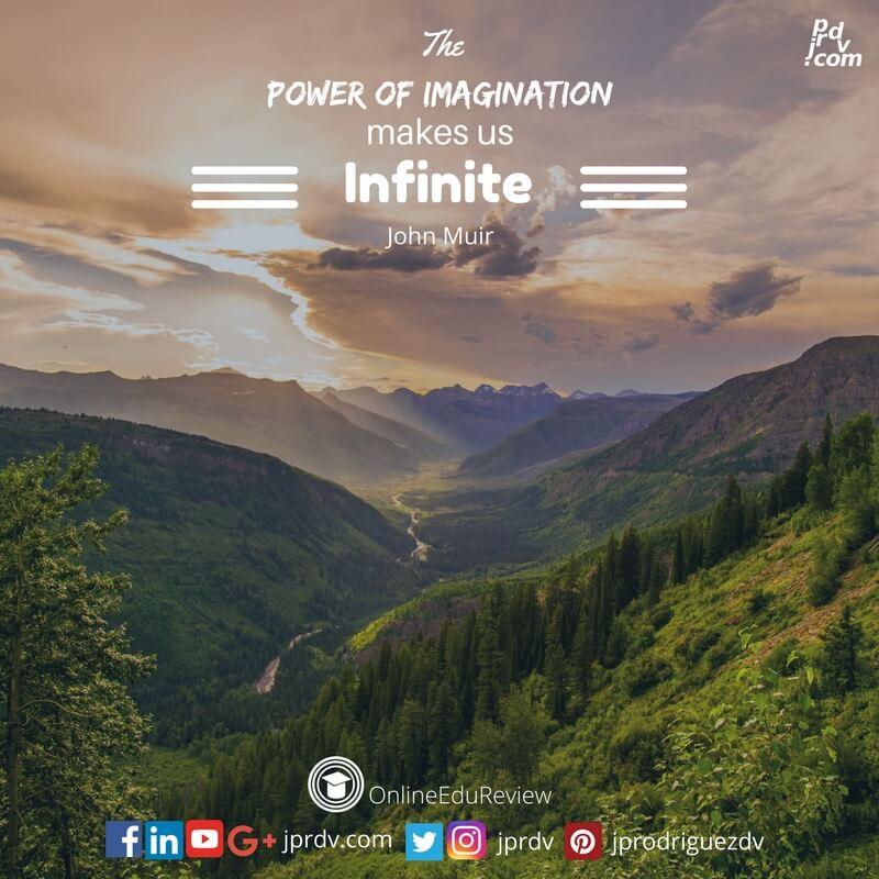 The power of imagination makes us infinite john muir