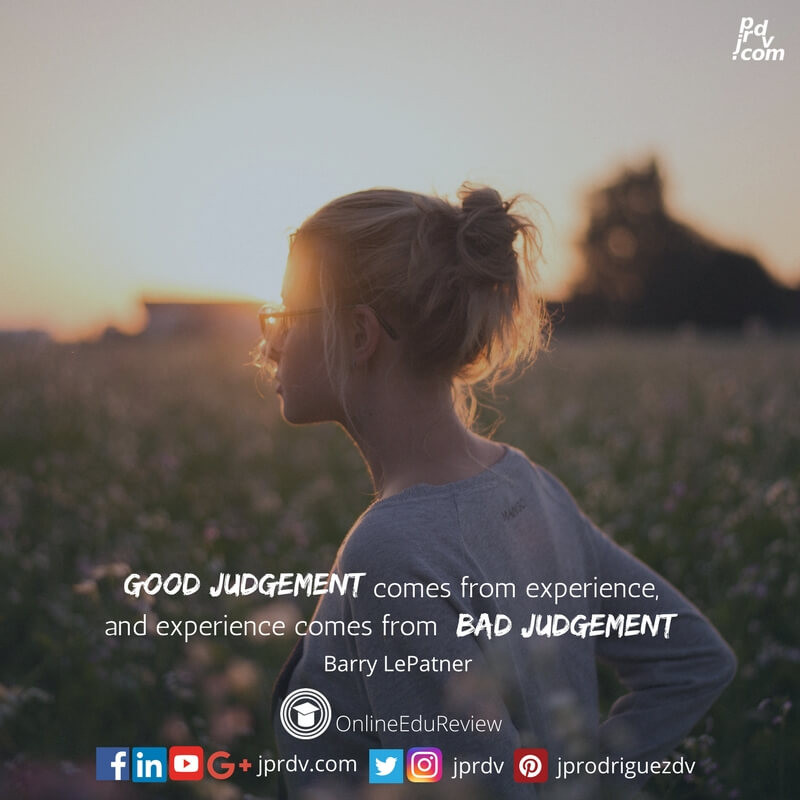 good judgement comes from experience and experience comes from bad judgement barry lepatner