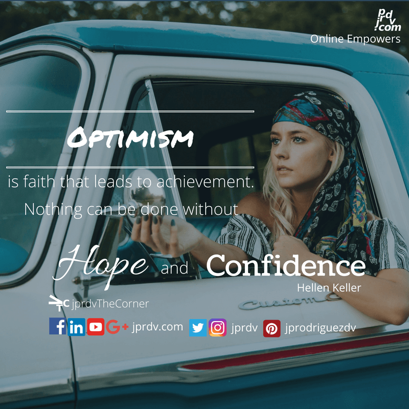 Optimism is faith that leads to achievement. Nothing can be done without hope and Confidence. ~ Hellen Keller