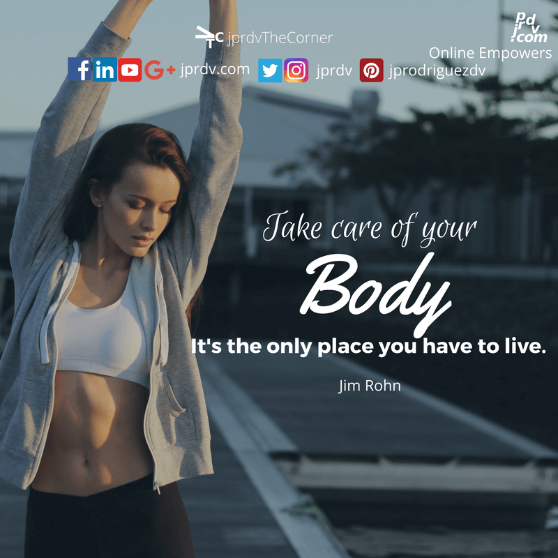 Take care of your body. It is the only place you have to live ~ Jim Rohn