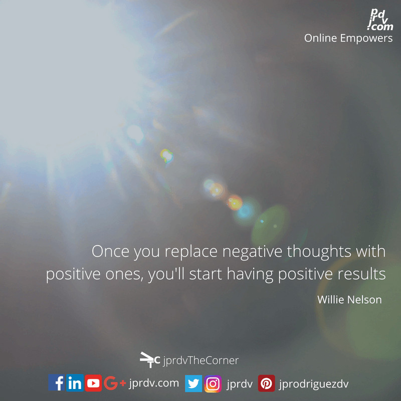 Once you replace negative toughts with positive ones, you'll start having positive results. ~ Willie Nelson