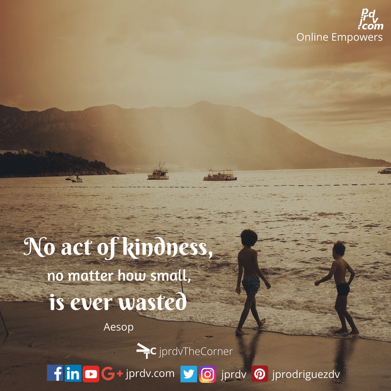 No act of kindness, no matter how small, is ever wasted ~ Aesop