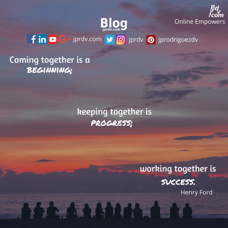Coming together is a beginning; keeping together is progress; working together is success. ~ Henry Ford