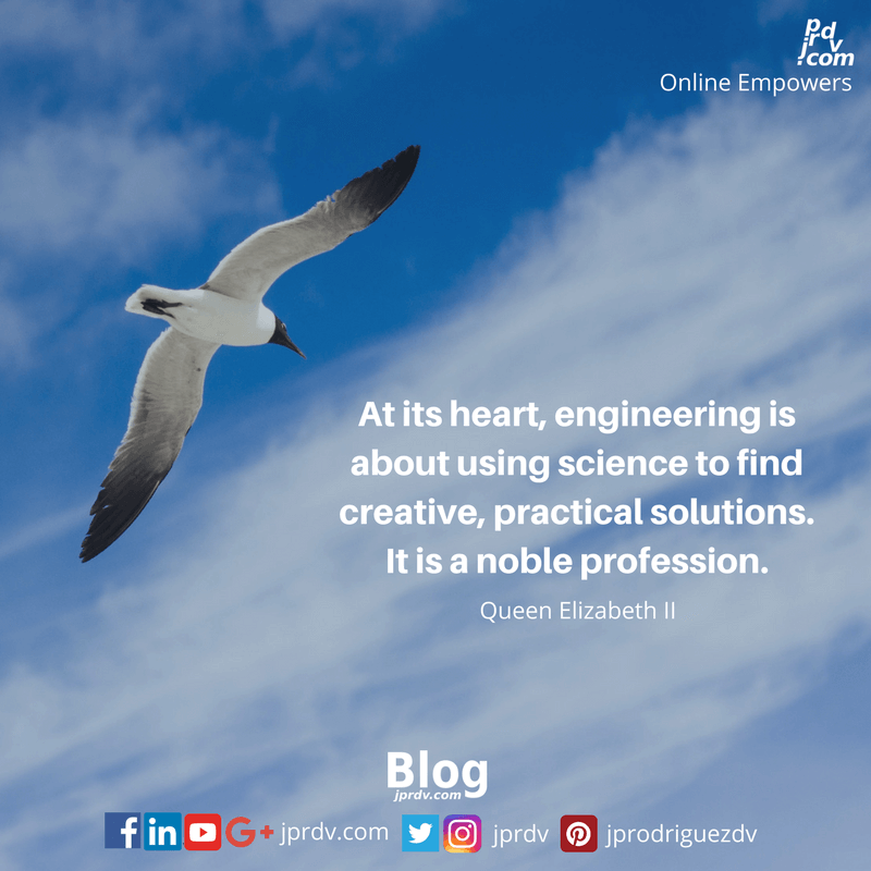 At his heart, engineering is about using science to find creative, practical solutions. It is a noble profession. ~ Queen Elizabeth II