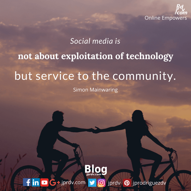 Social media is not about exploration of technology byt service to community. ~ Simon Mainwaring