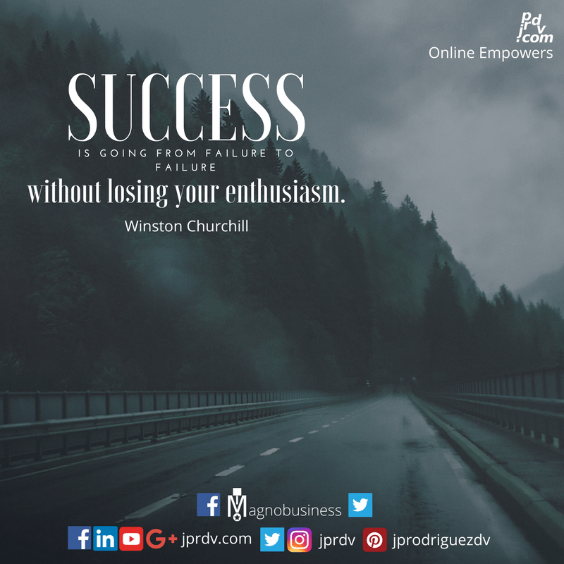 Success is going from failure to failure without loosing your enthusiasm. ~ Wiston Churchill
