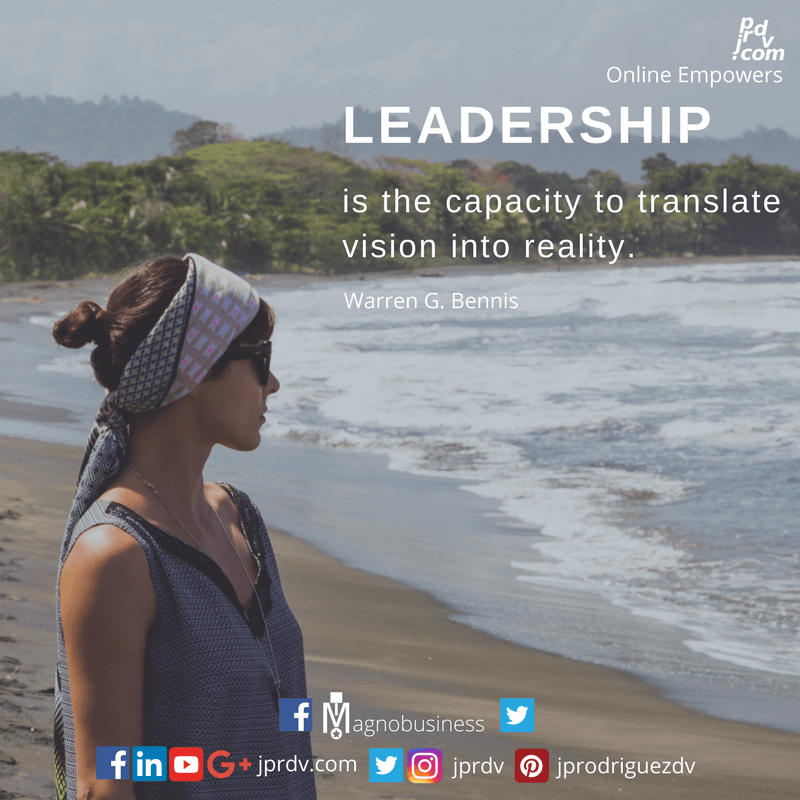 Leadership is the capacity to transate vision into a reality. ~ Warren G. Bennis