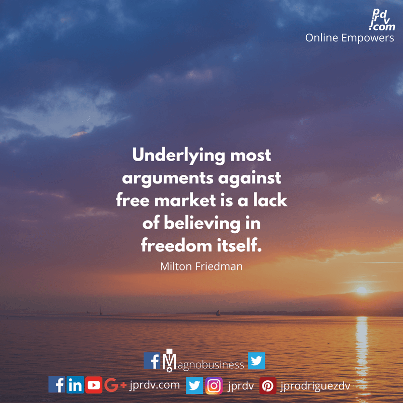 Underlying most arguments against free market is a lack of beliving in freedom itself. ~ Milton Friedman
