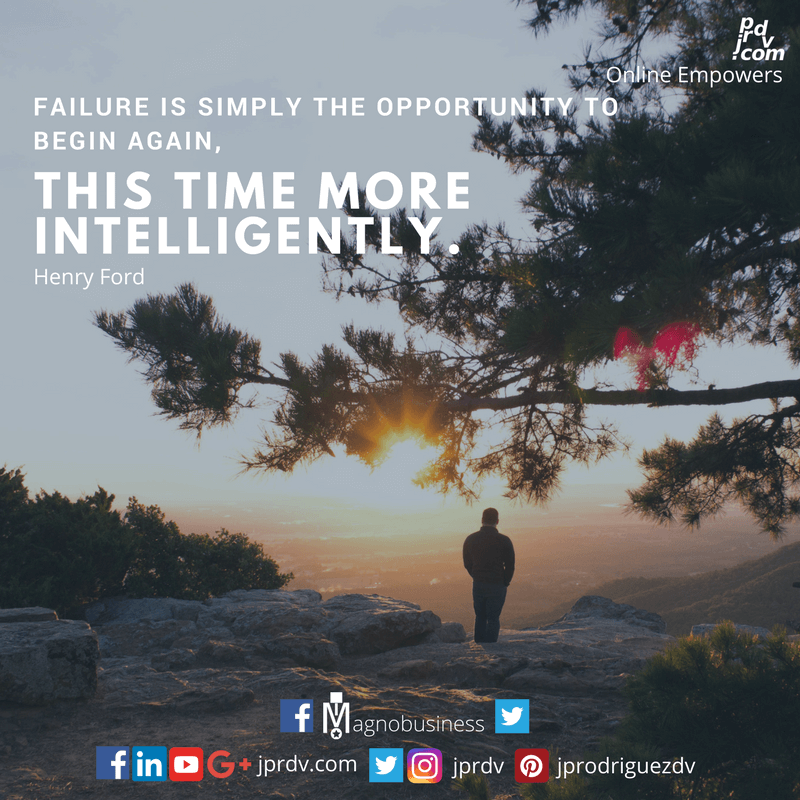 Failure is simply the opportunity to begin again, this time more intelligently. ~ Henry Ford