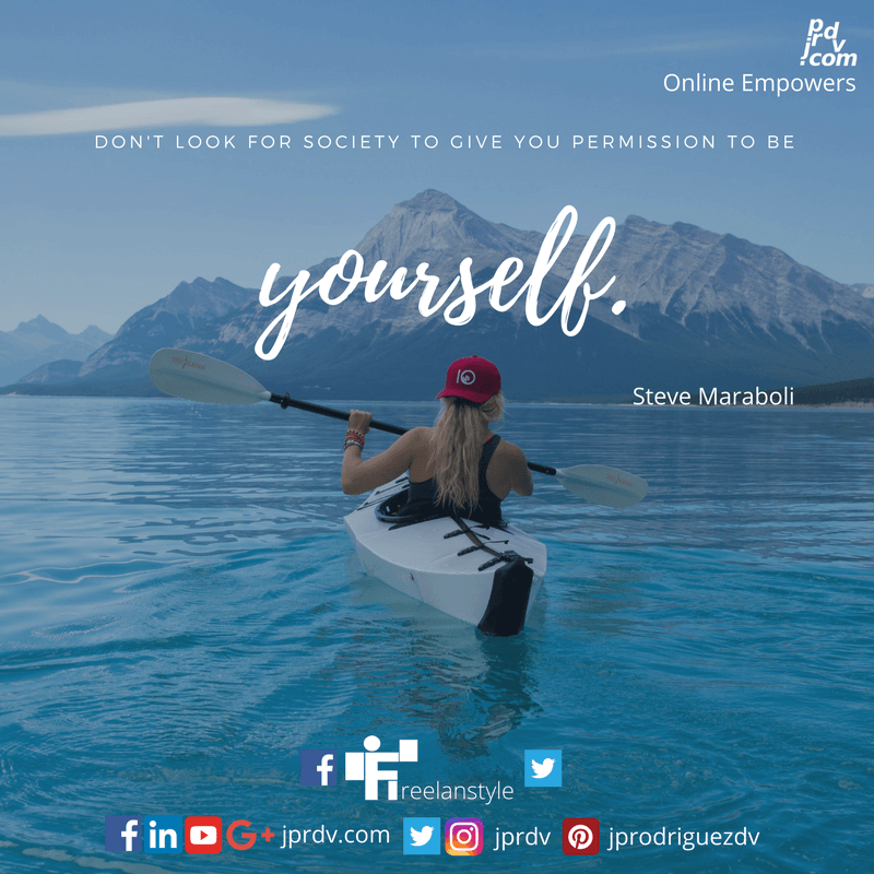 Don't look for society to give you persmission to be yourself. ~ Steve Caramboli