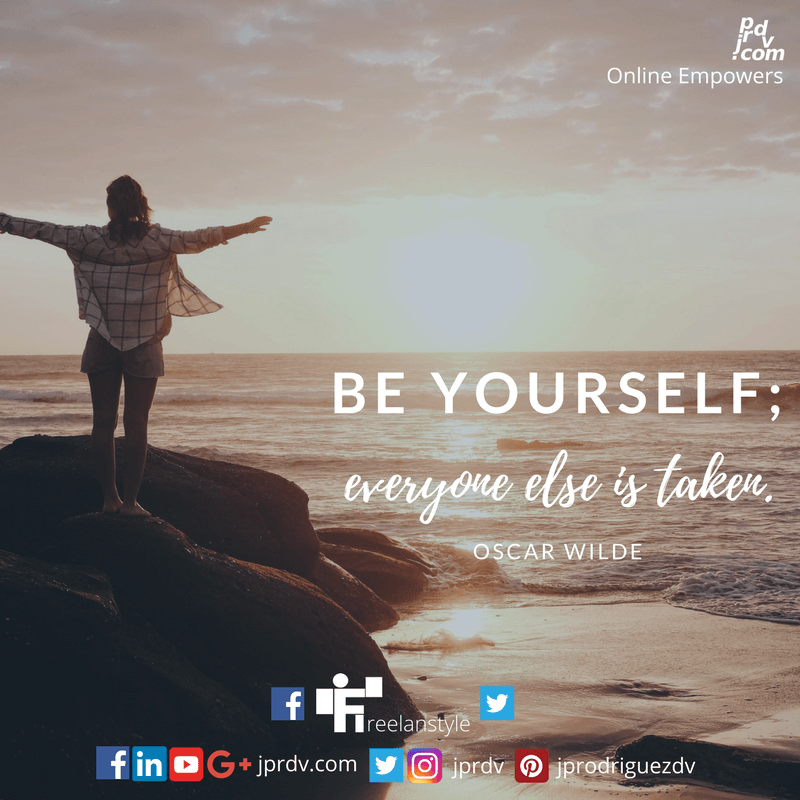 Be yourself; everyone else is taken. ~ Oscar Wilde