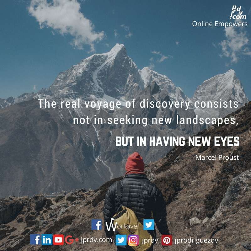 The real voyage of discovery consists not in seeking new landscapes, but in having new eyes. ~ Marcel Proust