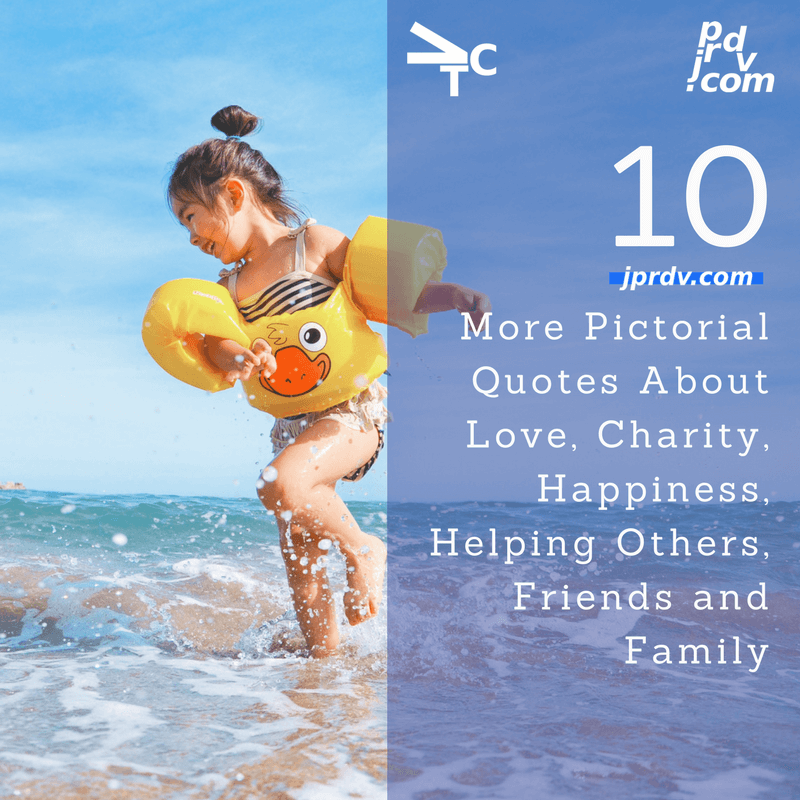 10 More Pictorial Quotes About Love Charity Happiness Helping Others Friends And Family Jprdv