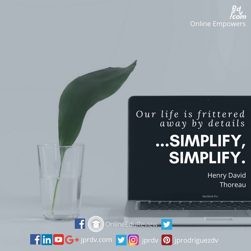 Our life is frittered away by detail ... simplify, simplify. ~ Henry David Thoreau