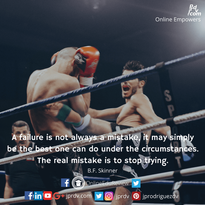 A failure is not always a mistake, it may simply be the best one can do under the circumstances. The real mistake is to stop trying. ~ B.F. Skinner