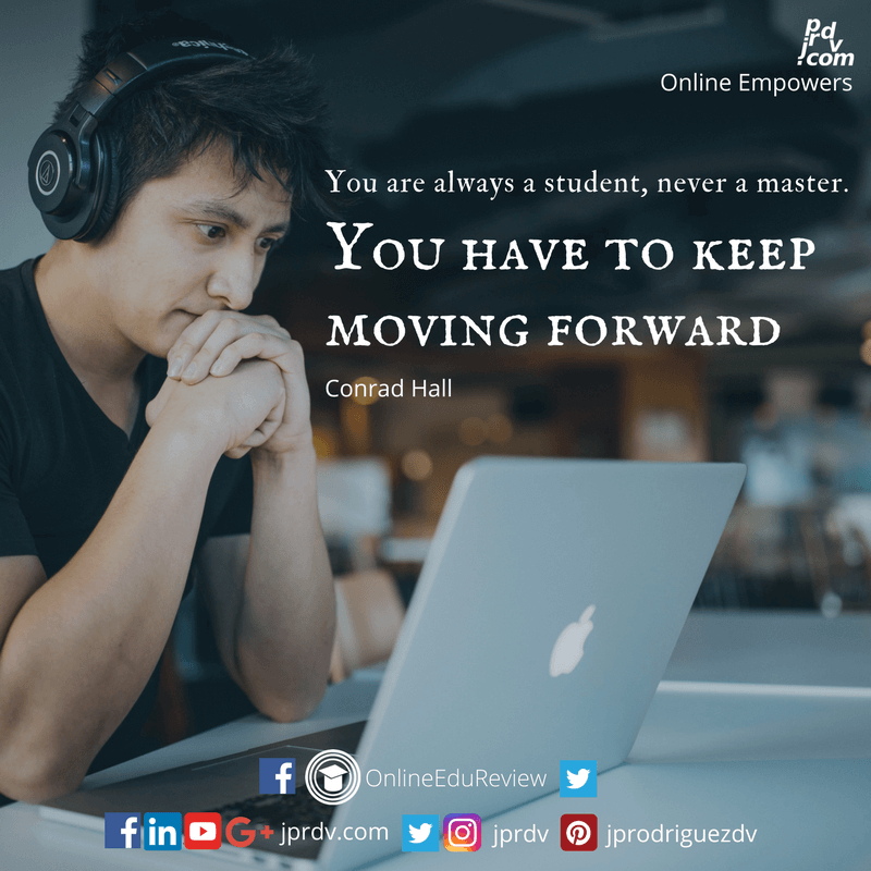 You are always a student, never a master. You have to keep moving forward. ~ Conrad Hall