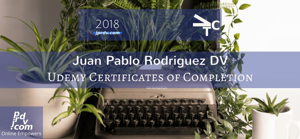 2018 - Juan Pablo Rodriguez DV Udemy Certificates of Completion
