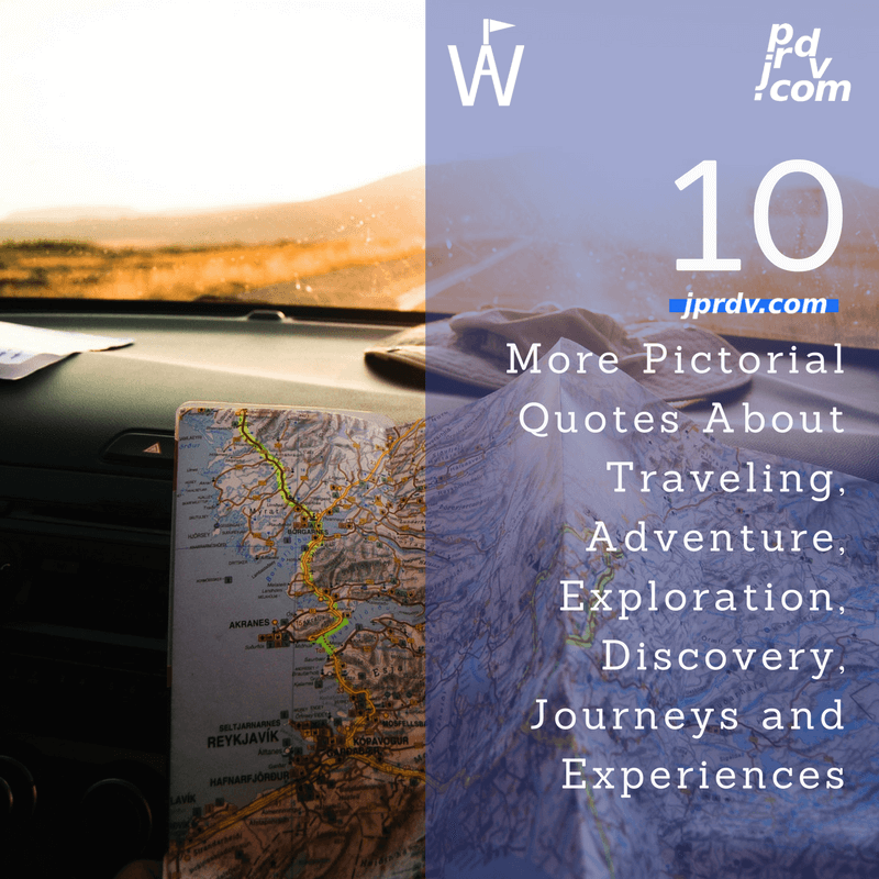 10 More Pictorial Quotes About Traveling Adventure Exploration