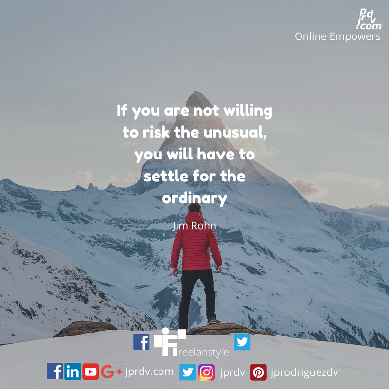 If you are not willing to risk the unusual, you will have to settle for the ordinary