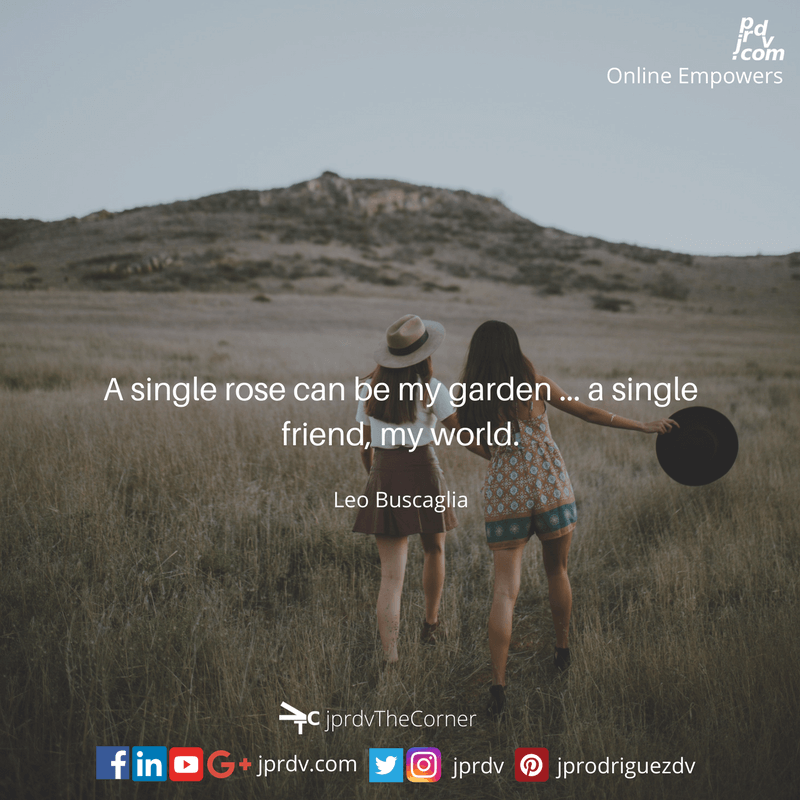 A single rose can be my garden … a single friend, my world.png