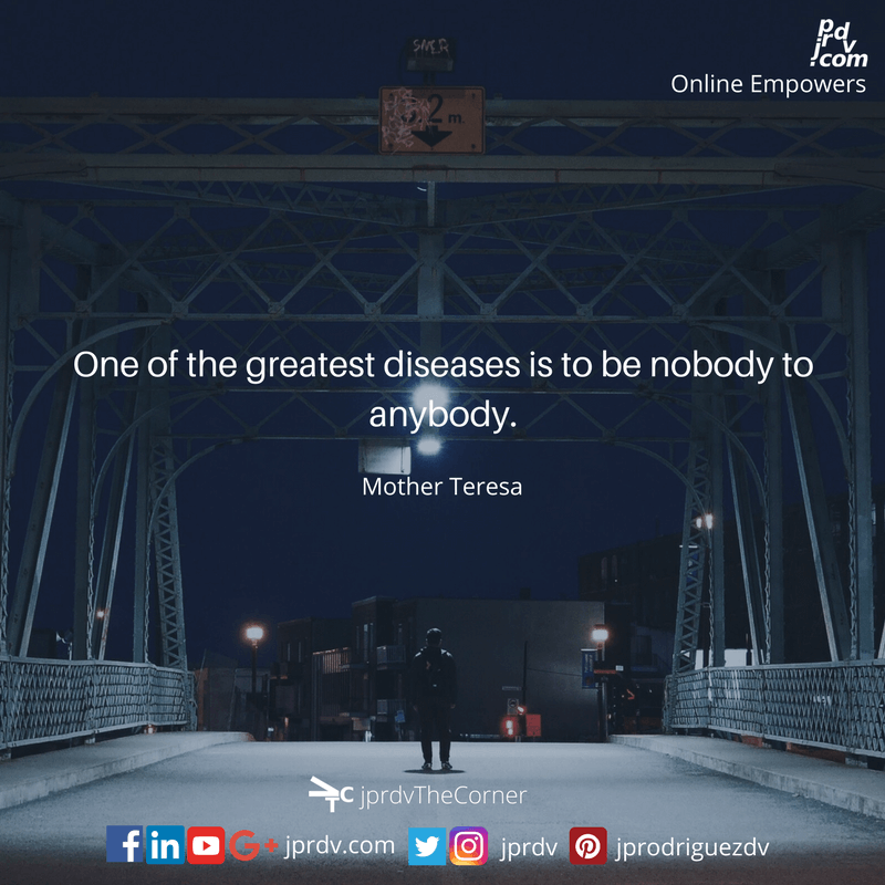 One of the greatest diseases is to be nobody to anybody