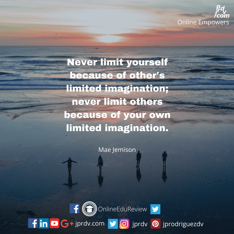 Never limit yourself because of other's limited imagination; never limit others because of your own limited imagination.png