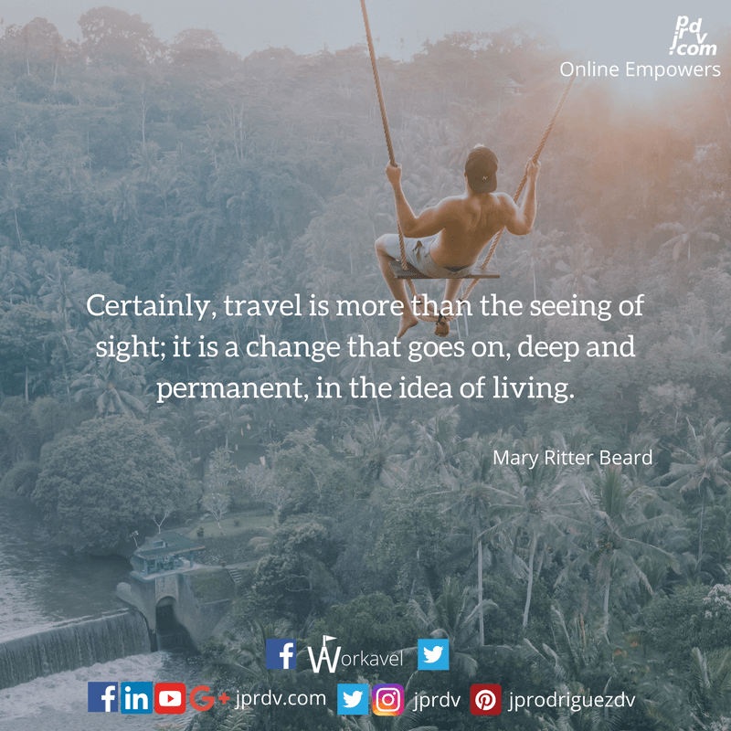 JPR ZSM QTEJBWO0022 Certainly travel is more than the seeing of sights; it is a change that goes on, deep and permanent, in the ideas of living.png