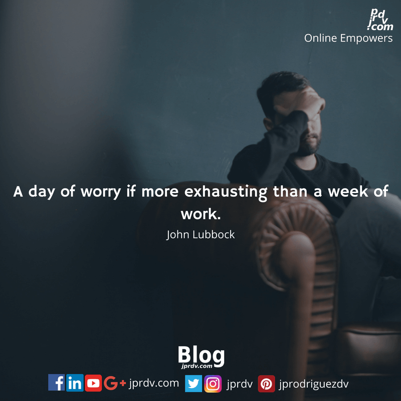 A day of worry is more exhausting than a week of work