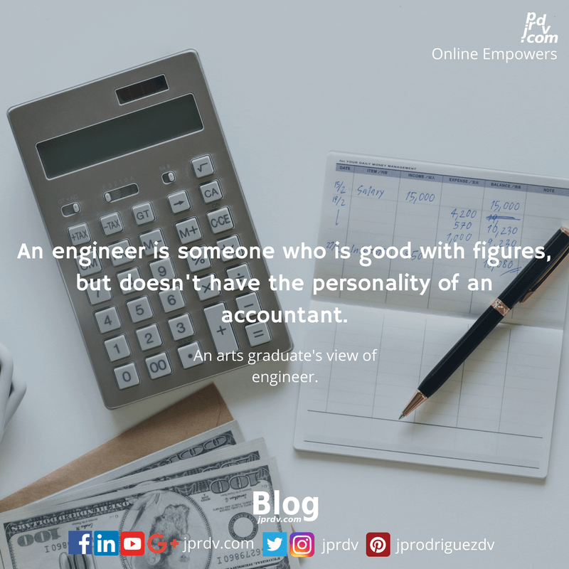 An engineer is someone who is good with figures, but doesn't have the personality of an accountant