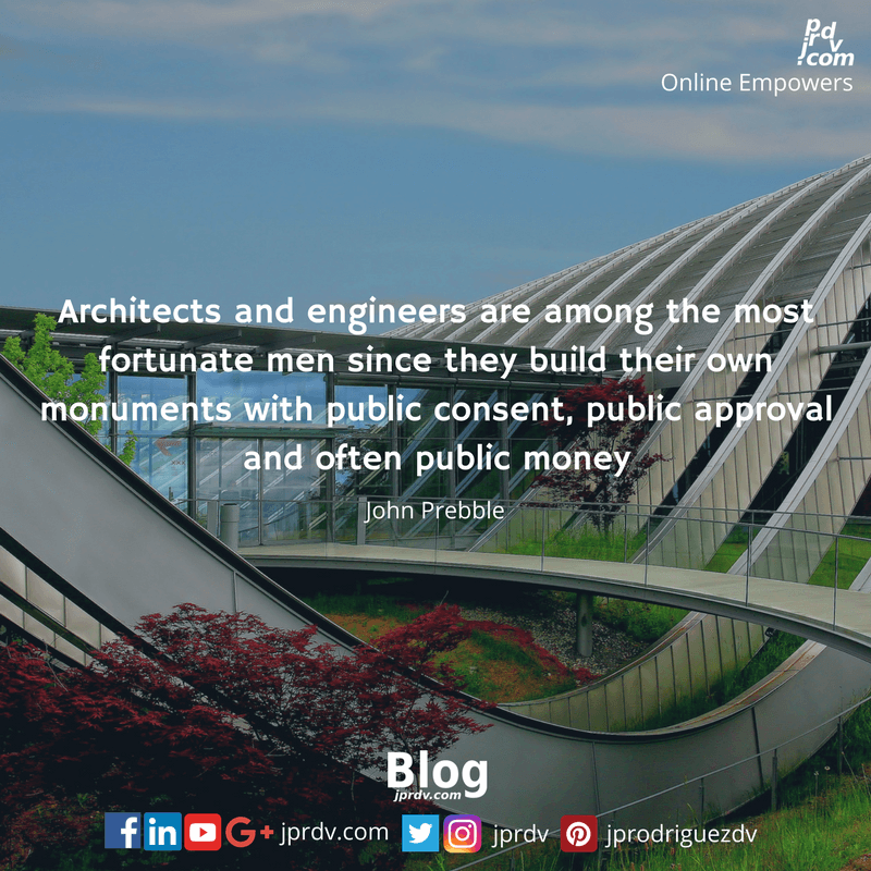Architects and engineers are among the most fortunate men since they build their own monuments with public consent, public approval and often public money.png
