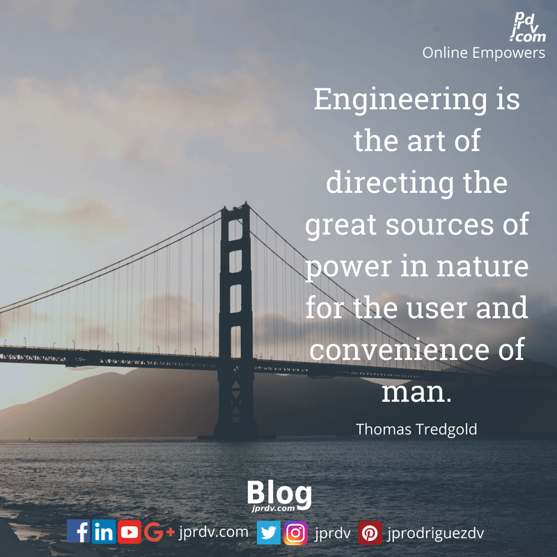 Engineering is the art of directing the great sources of power in nature for the user and convenience of man. ~ Thomas Tredgold