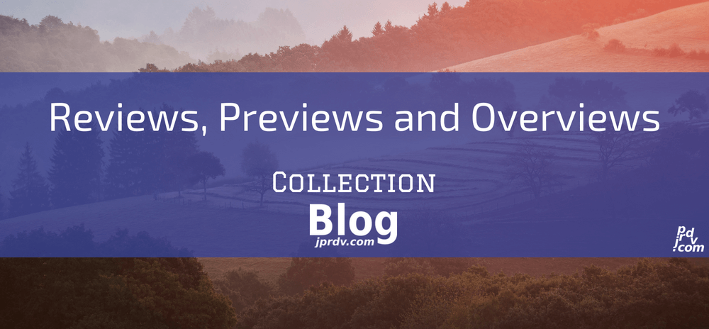 Reviews, Previews and Overviews jprdv.com Blog Collection