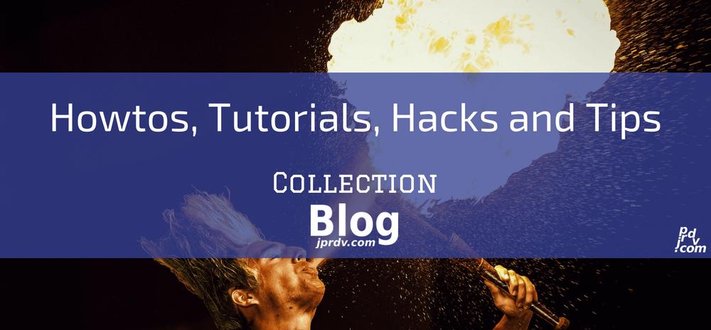 Howtos, Tutorials, Hacks and Tips jprdv.com Blog Collection