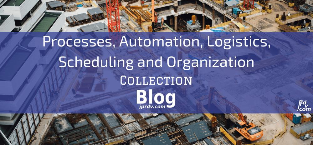 Processes, Automation, Logistics, Scheduling and Organization jprdv.com Blog Collection