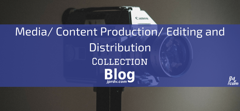 Media _ Content Production _ Editing and Distribution jprdv.com Blog Collection