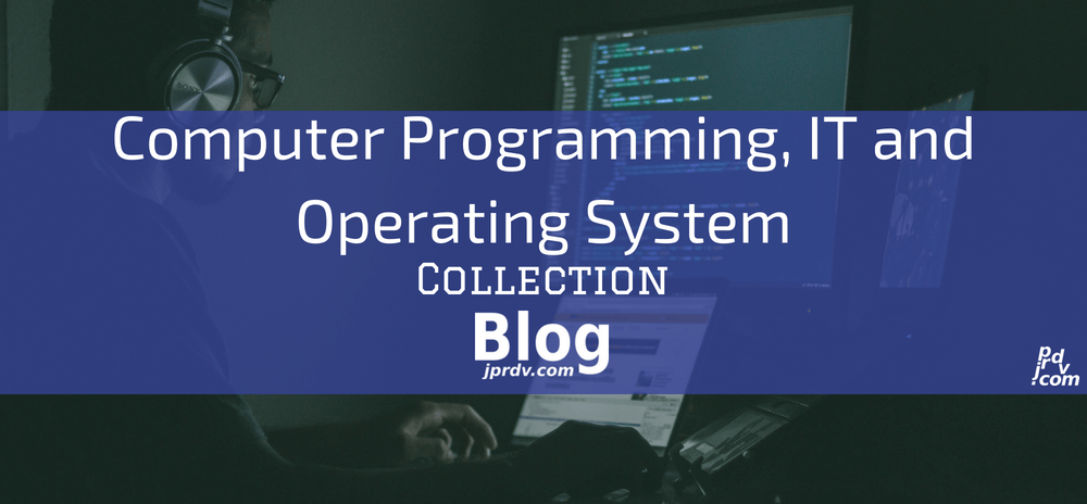 Computer Programming, IT and Operating Systems jprdv.com Blog Collection