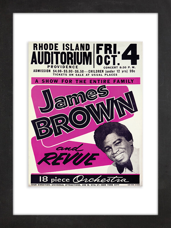 "James Brown, 1963  It's hard to imagine a James Brown performance being ""a show for the entire family,"" but that's what this poster for a 1963 Rhode Island Auditorium James Brown and Revue concert insists—even offering tickets for the kiddies (under 12) at just 99 cents."