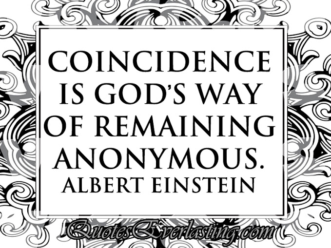 albert Einstien-Coincidence is God's way of remaining anonymous..jpg