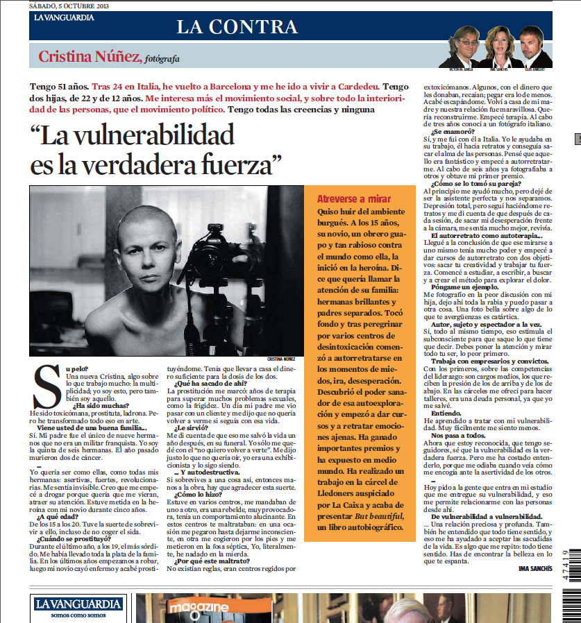 """Vulnerability is true strength"", an interview to Cristina Nuñez, by Ima Sanchis for La Vanguardia, ""La Contra"". This is an article which appeared on October 5, 2013, on the back cover of La Vanguardia, named ""La Contra"", one of the main Spanish newspapers, and is usually dedicated to people whose work or ideas are innovative."