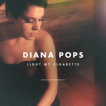 Diana Pops - Light My Cigarette
