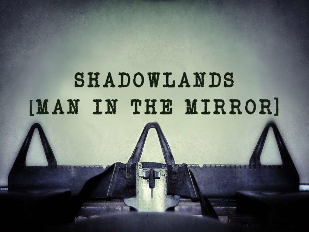 Shadowlands - Man in the Mirror.jpg