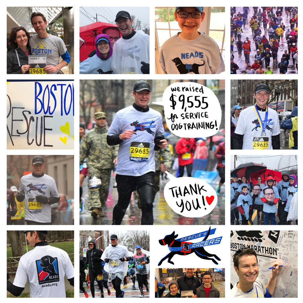I Ran! - I am so proud to report that I ran the 2018 Boston Marathon for Rescue's Racers, benefitting National Education for Assistance Dog Services (NEADS) on their mission to train service dogs for people with disabilities. Together we raised $10,090 in running this marathon, my first since 2013, the fifth anniversary of the bombing. These funds will help train a service dog for someone in need. Thank you for all of your incredible support.