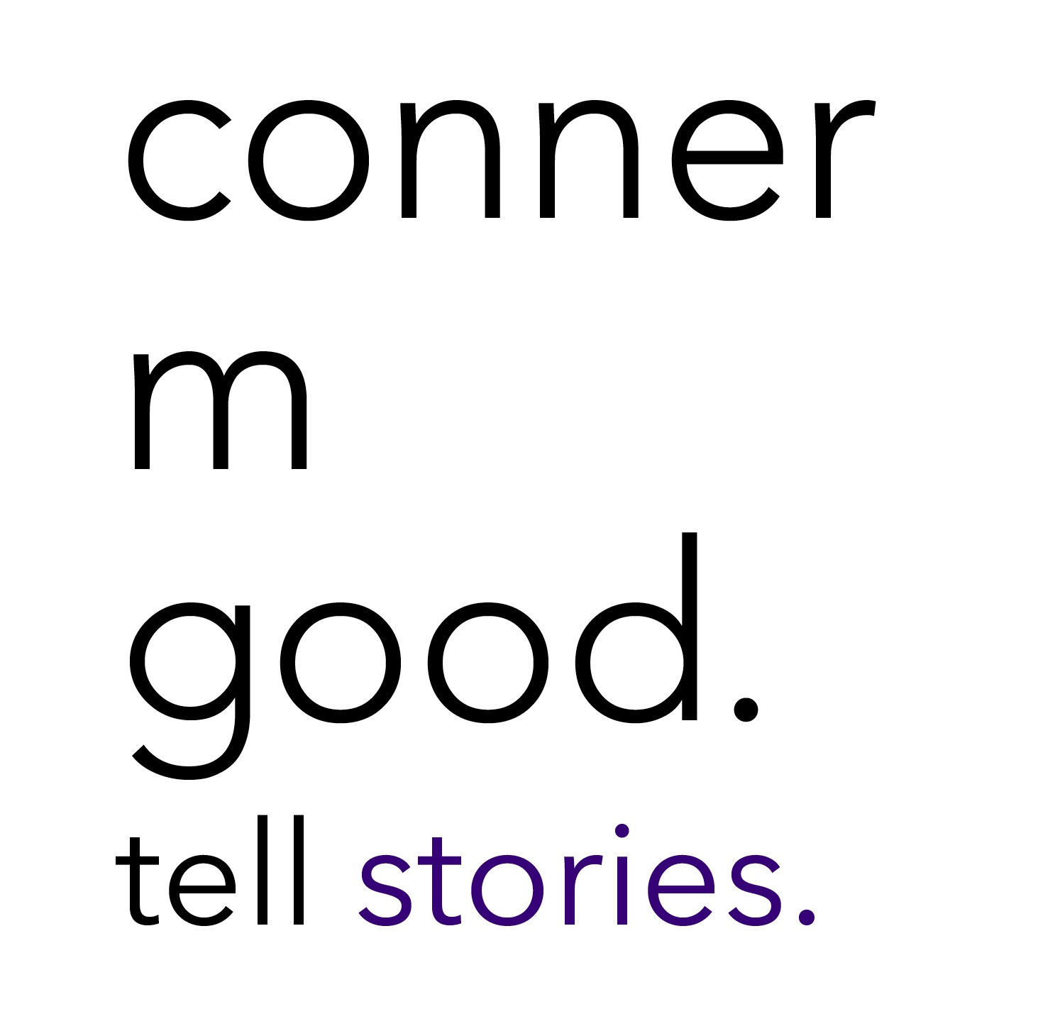 conner m good. tell stories.