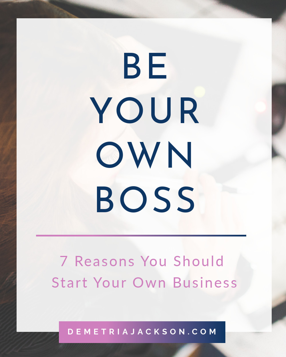Be Your Own Boss: 7 Reasons You Should Start Your Own Business