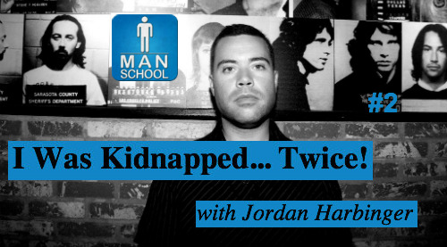 Man-School-2-Kidnapped-Twice-Jordan-Harbinger.jpg