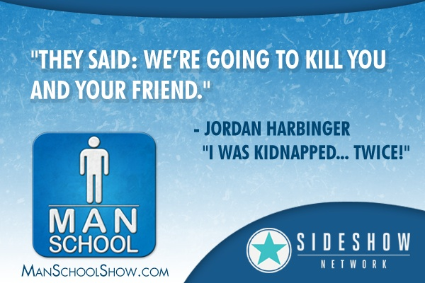 ManSchool-quote-Jordan-Harbinger-kidnapped-twice.jpg