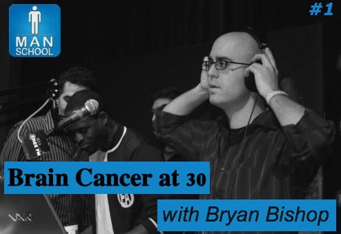 "Class #1: ""Brain Cancer at 30"" with Bald Bryan Bishop"