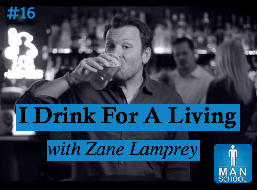"Class #16: ""I Drink For A Living"" with Zane Lamprey"