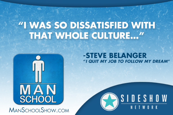"""I was so dissatisfied with that whole culture..."" -Steve Belanger"