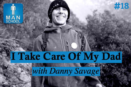 Man-School-18-I-Take-Care-Of-My-Dad-Danny-Savage-podcast.jpg
